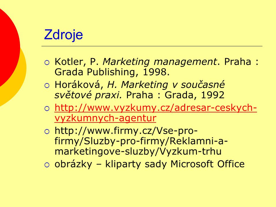 Zdroje  Kotler, P. Marketing management. Praha : Grada Publishing,