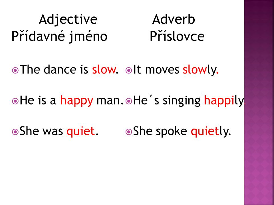 Adjective Přídavné jméno TThe dance is slow. HHe is a happy man.