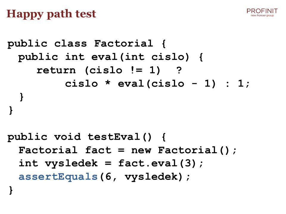 Happy path test public class Factorial { public int eval(int cislo) { return (cislo != 1) .