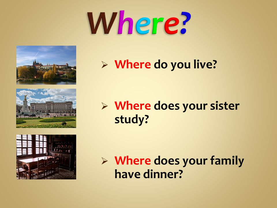  Where do you live  Where does your sister study  Where does your family have dinner