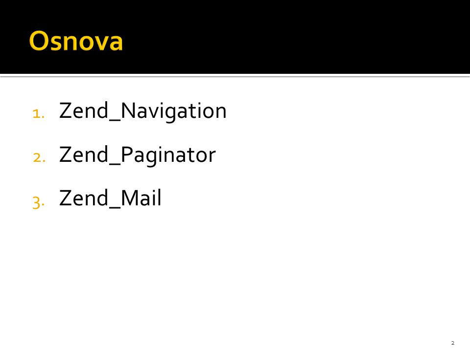 1. Zend_Navigation 2. Zend_Paginator 3. Zend_Mail 2