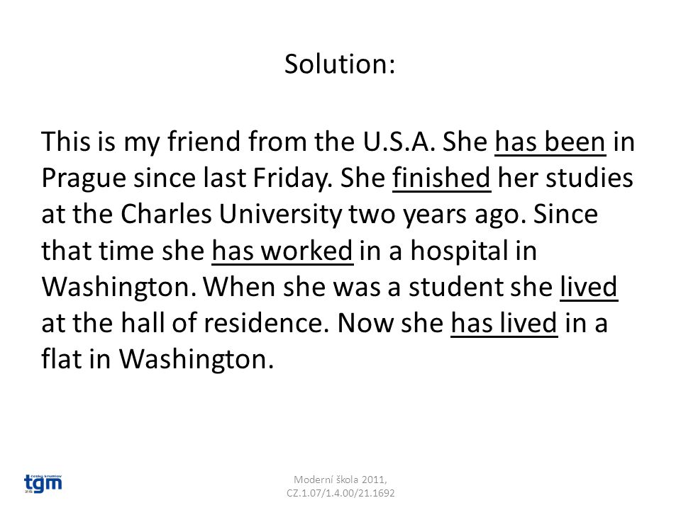Solution: This is my friend from the U.S.A. She has been in Prague since last Friday.