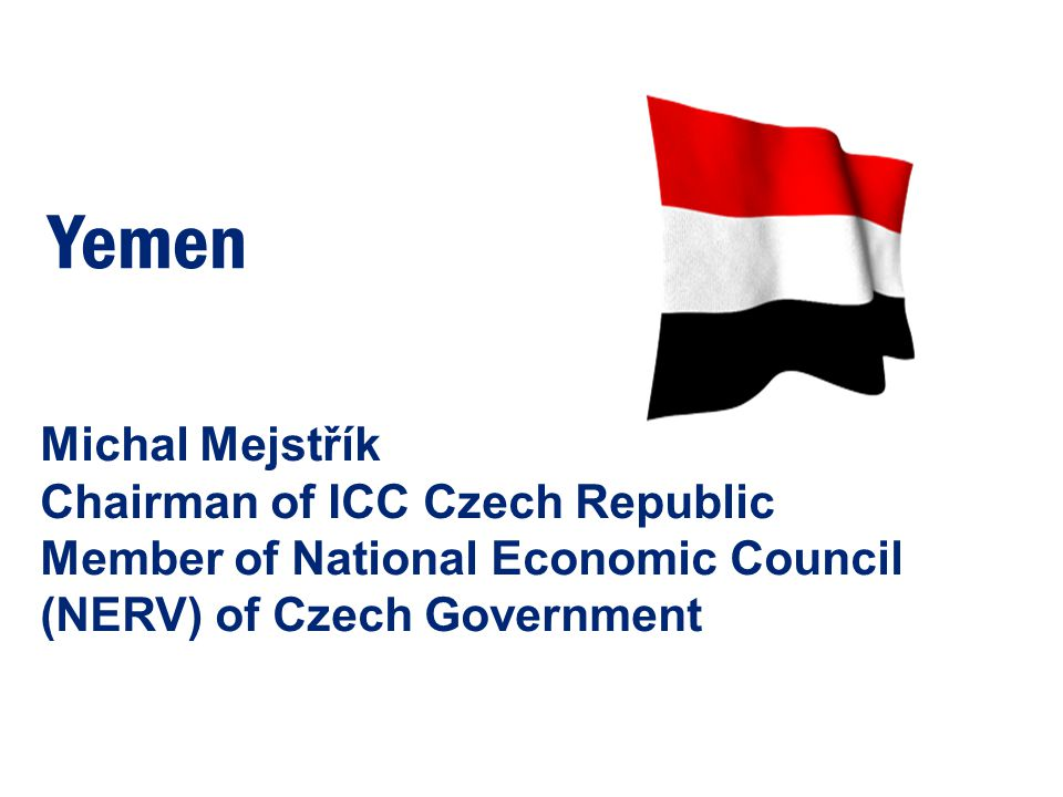 Michal Mejstřík Chairman of ICC Czech Republic Member of National Economic Council (NERV) of Czech Government Yemen