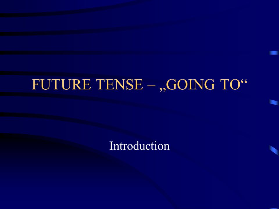 "FUTURE TENSE – ""GOING TO Introduction"