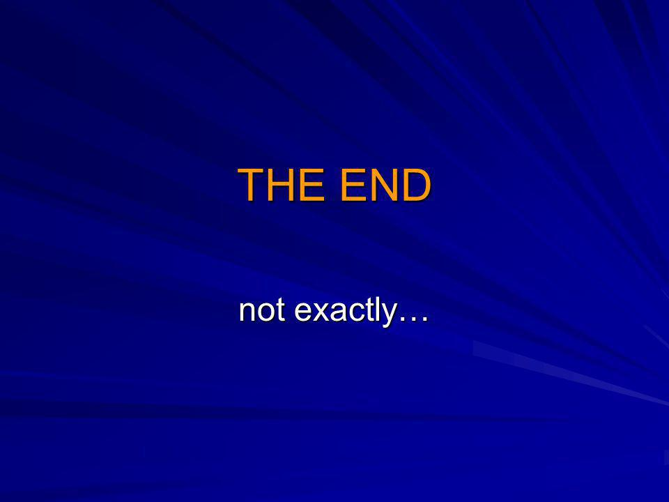THE END not exactly…
